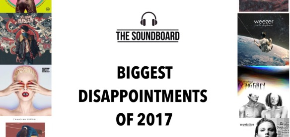 The Soundboard's Biggest Disappointments Of 2017 | The